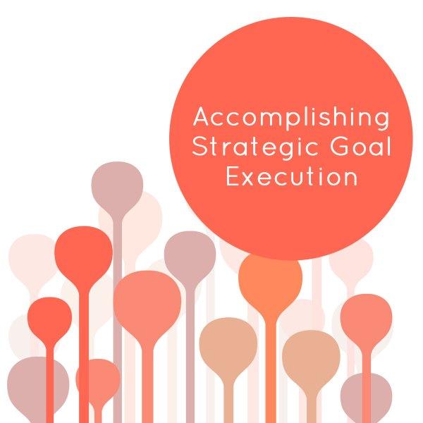 Accomplishing Strategic Goals Execution