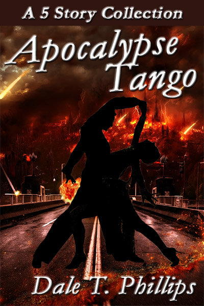 Apocalypse Tango - five short stories of apocalypse by Dale T. Phillips