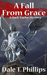 The Zack Taylor mystery series, book #2: A Fall From Grace by Dale Phillips