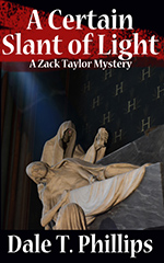 The Zack Taylor mystery series, book #4: A Certain Slant of Light by Dale T. Phillips