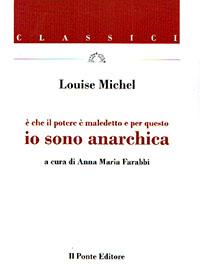 Il Ponte - Louise Michel, è che il potere è maledetto e per questo IO SONO ANARCHICA