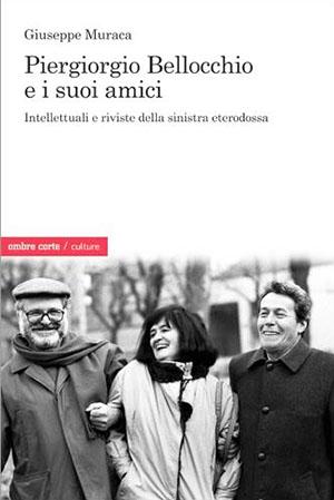 Piergiorgio Bellocchio e i suoi amici. Intellettuali e riviste della sinistra eterodossa      di Giuseppe Muraca*