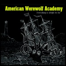 American Werewolf Academy – Everything Is Alright So Far