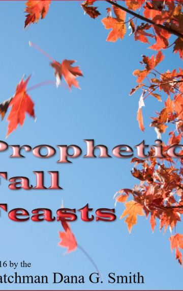 "Prophetic Fall Feasts: ""Shadows of things to come"""