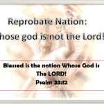 Reprobate: The Nation whose god is not the Lord