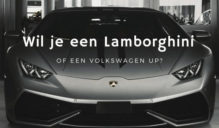 Wil je een Lamborghini of een Up