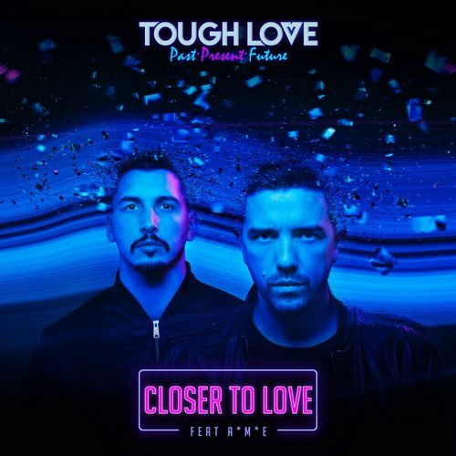 Tough Love - Closer To Love Feat A*M*E [Get Twisted]