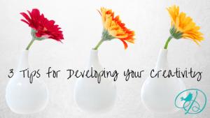 Developing Your Creativity - DancingDishAndDecor.com