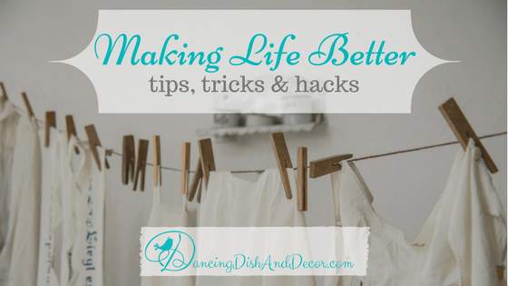 Making Life Better – Tips, Tricks & Hacks