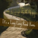 It's a Long, Long Road Home