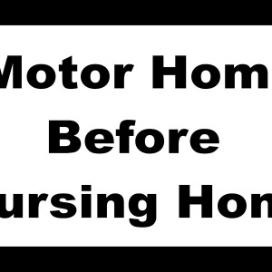 Motor Home Before Nursing Home