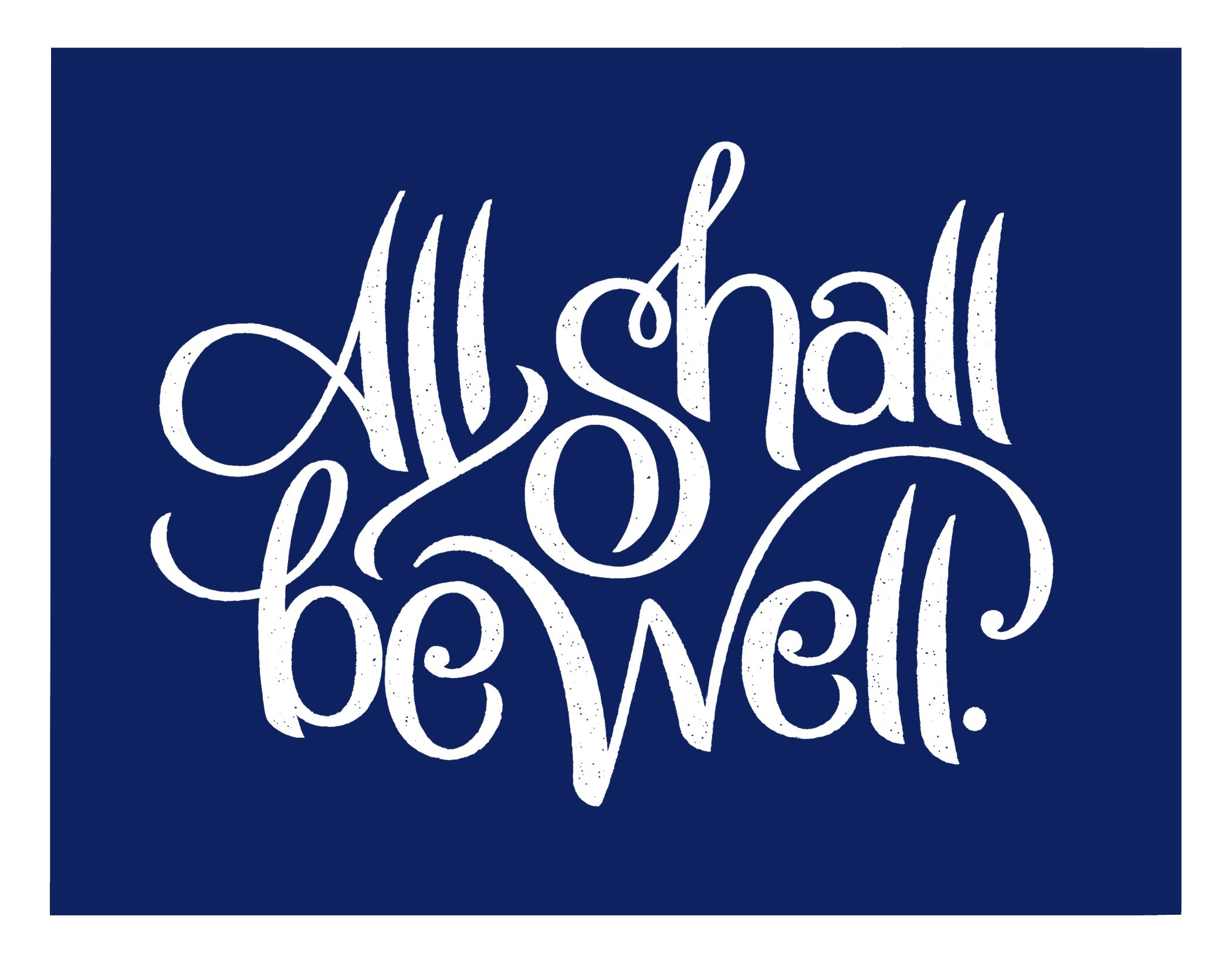 """A straight-forward but intricate hand-lettered layout that reads, """"All shall be well."""""""