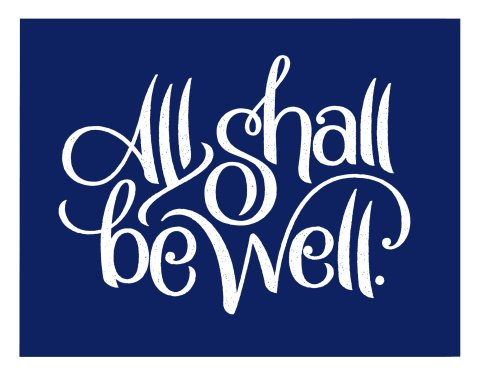 "A straight-forward but intricate hand-lettered layout that reads, ""All shall be well."""