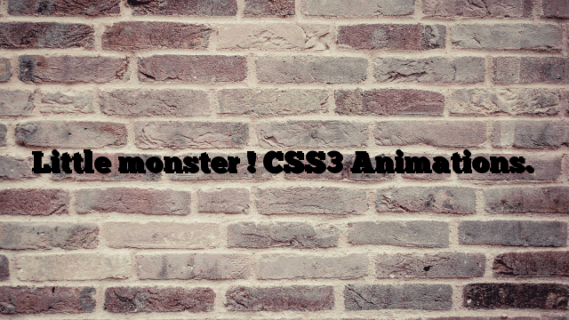 Little monster ! CSS3 Animations.