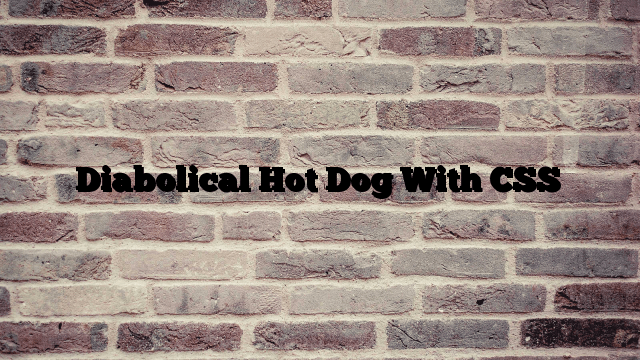 Diabolical Hot Dog With CSS