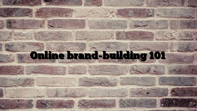 Online brand-building 101