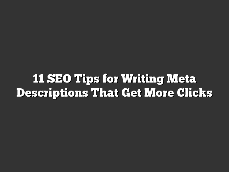 11 SEO Tips for Writing Meta Descriptions That Get More Clicks