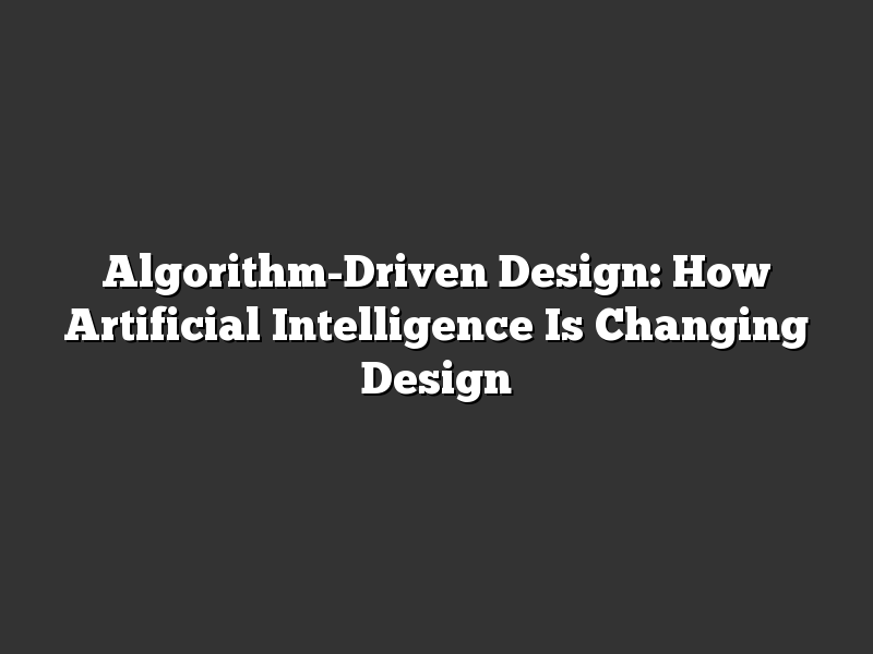 Algorithm-Driven Design: How Artificial Intelligence Is Changing Design