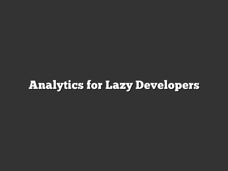Analytics for Lazy Developers