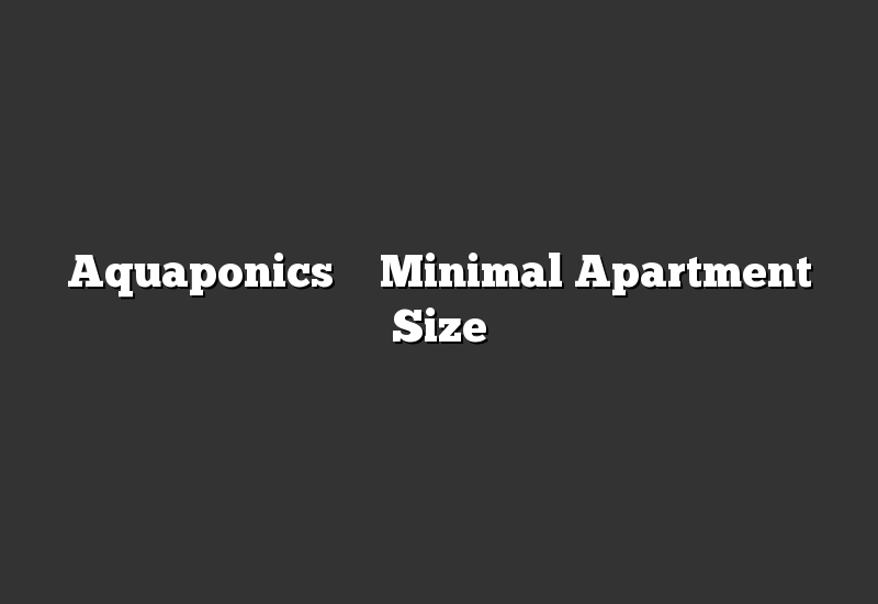 Aquaponics – Minimal Apartment Size