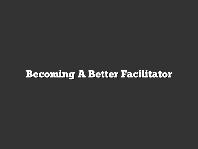 Becoming A Better Facilitator