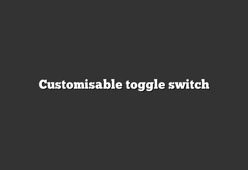 Customisable toggle switch