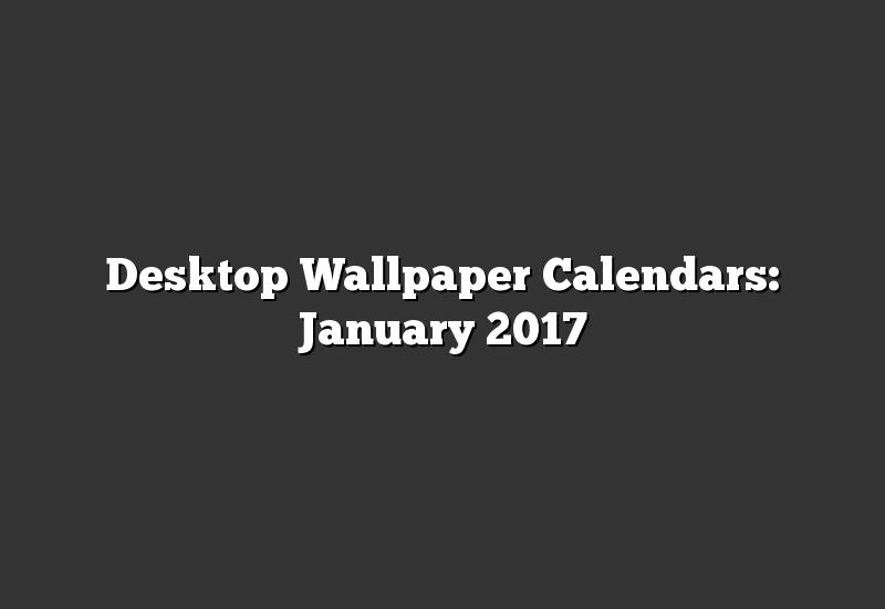 Desktop Wallpaper Calendars: January 2017