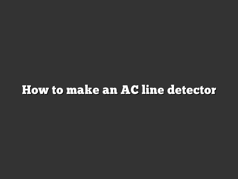 How to make an AC line detector