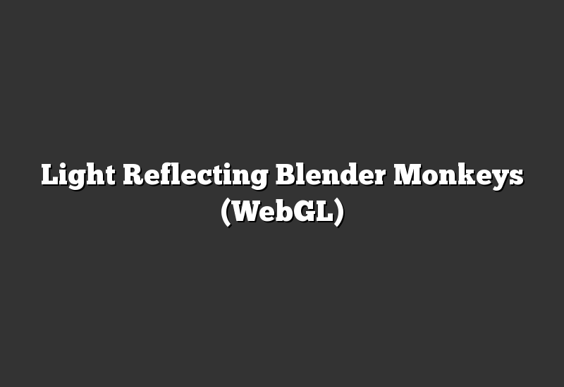Light Reflecting Blender Monkeys (WebGL)