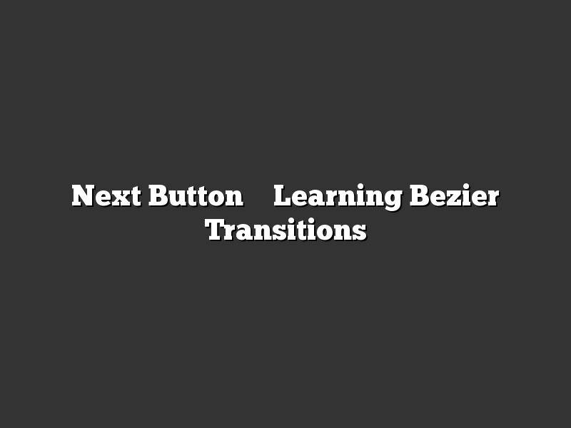 Next Button – Learning Bezier Transitions