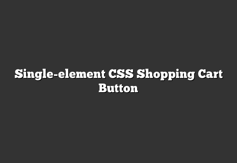 Single-element CSS Shopping Cart Button