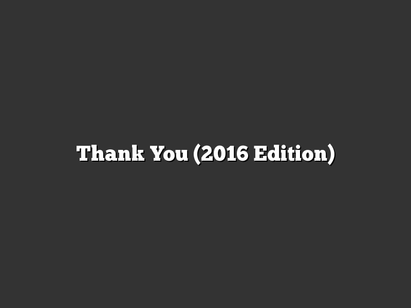 Thank You (2016 Edition)