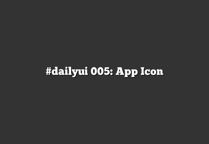 #dailyui 005: App Icon
