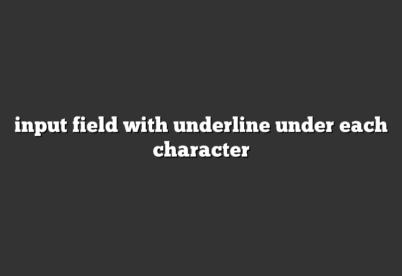 input field with underline under each character