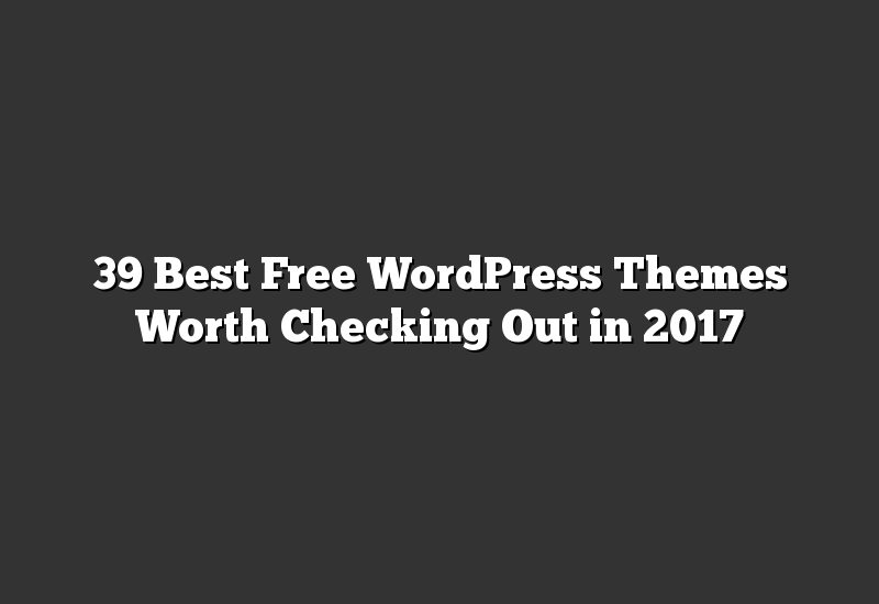 39 Best Free WordPress Themes Worth Checking Out in 2017
