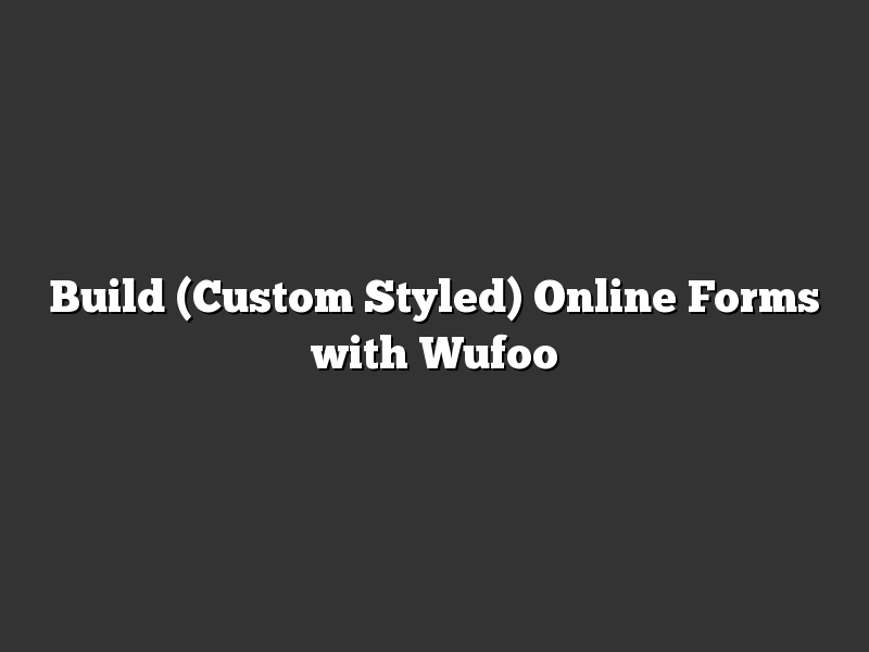 Build (Custom Styled) Online Forms with Wufoo
