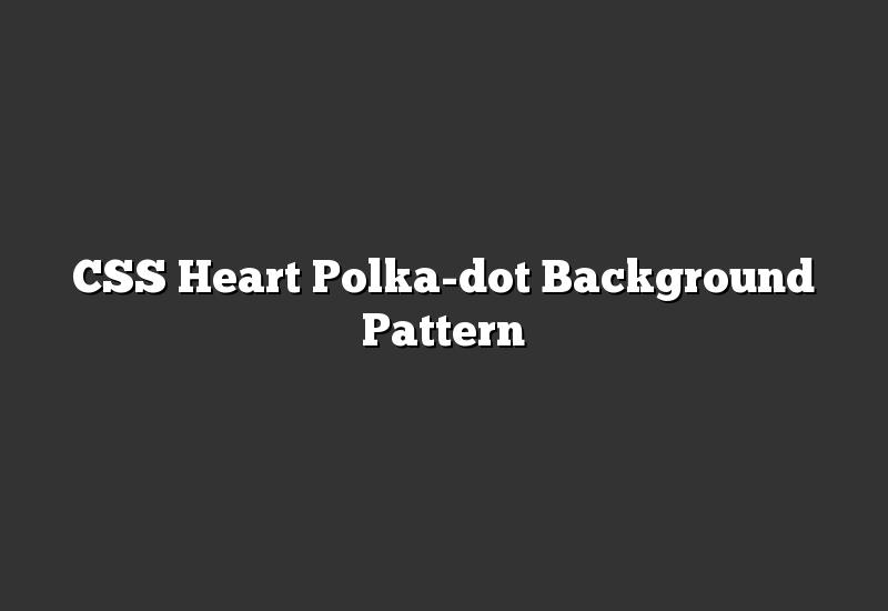 CSS Heart Polka-dot Background Pattern