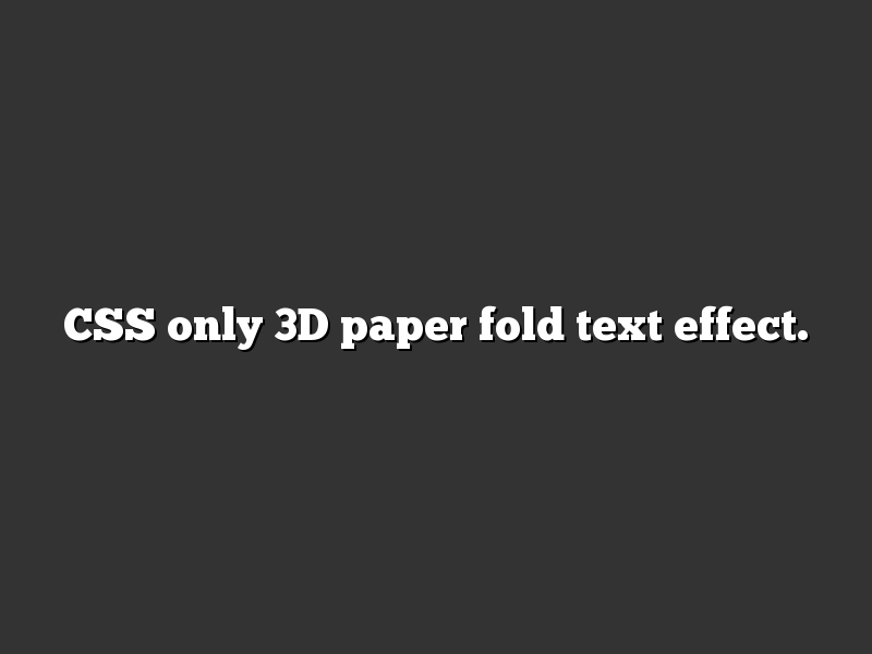 CSS only 3D paper fold text effect.