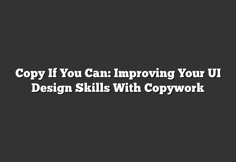 Copy If You Can: Improving Your UI Design Skills With Copywork