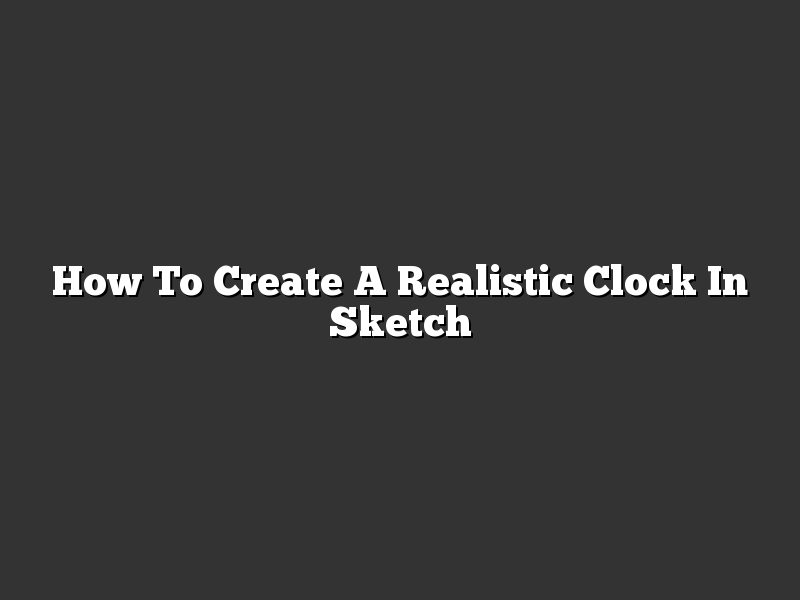 How To Create A Realistic Clock In Sketch