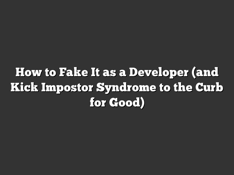 How to Fake It as a Developer (and Kick Impostor Syndrome to the Curb for Good)