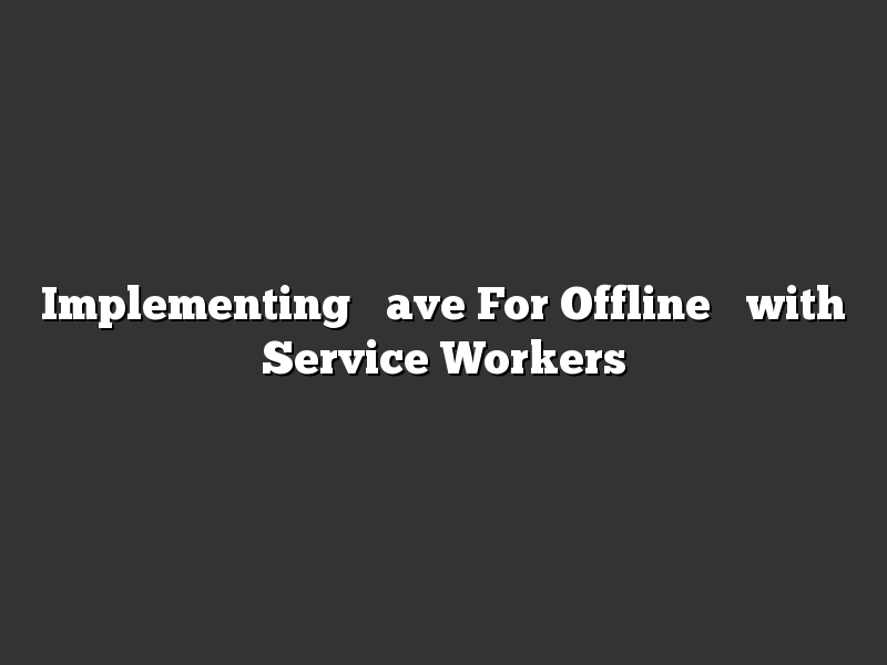 "Implementing ""Save For Offline"" with Service Workers"
