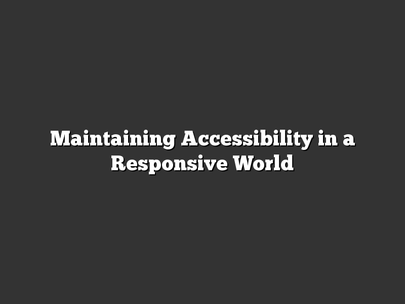 Maintaining Accessibility in a Responsive World