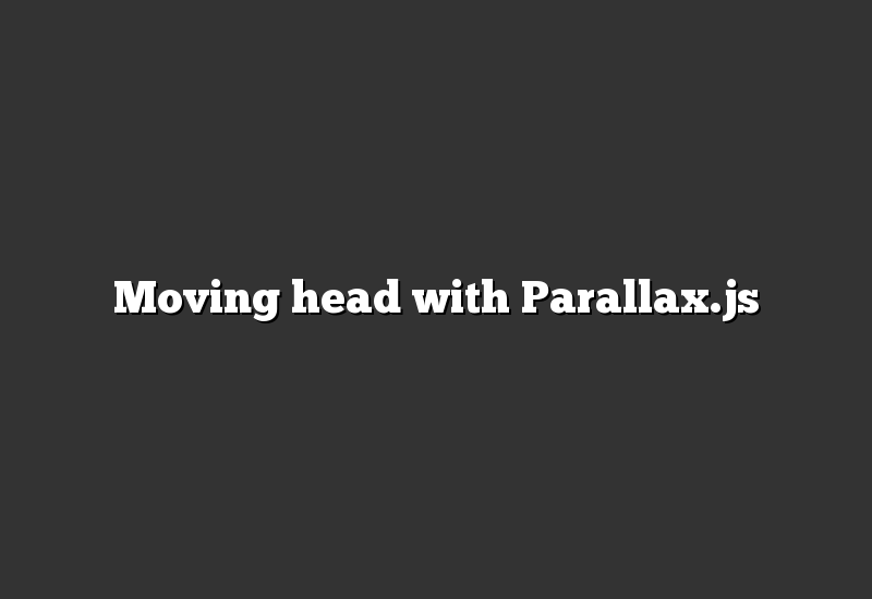 Moving head with Parallax.js
