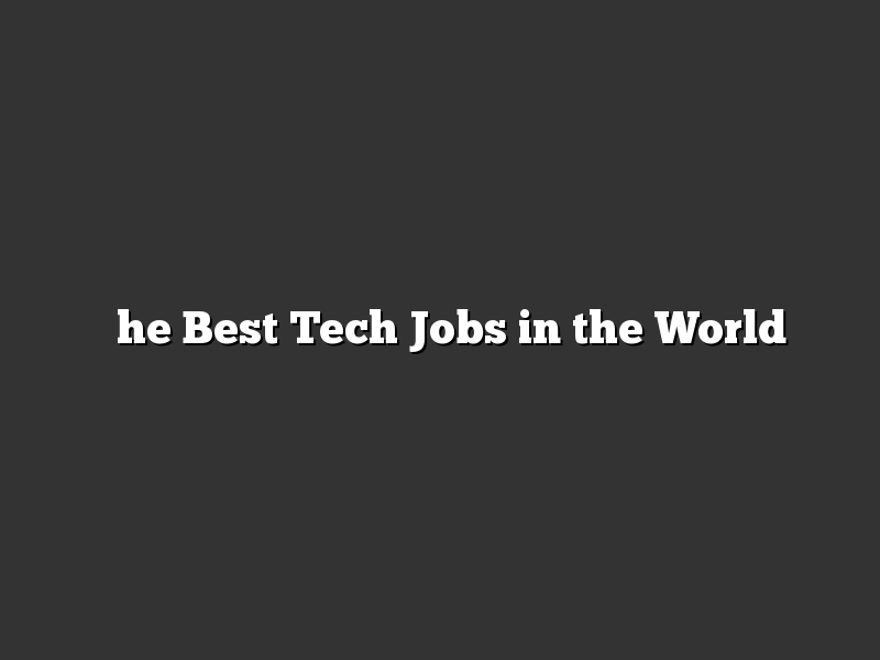 ​The Best Tech Jobs in the World