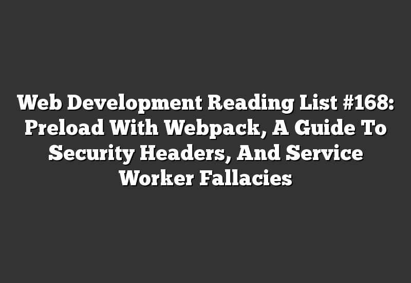 Web Development Reading List #168: Preload With Webpack, A Guide To Security Headers, And Service Worker Fallacies