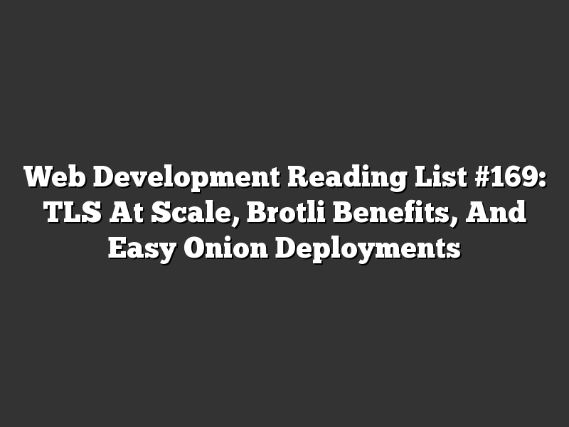 Web Development Reading List #169: TLS At Scale, Brotli Benefits, And Easy Onion Deployments