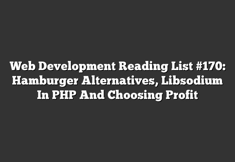 Web Development Reading List #170: Hamburger Alternatives, Libsodium In PHP And Choosing Profit
