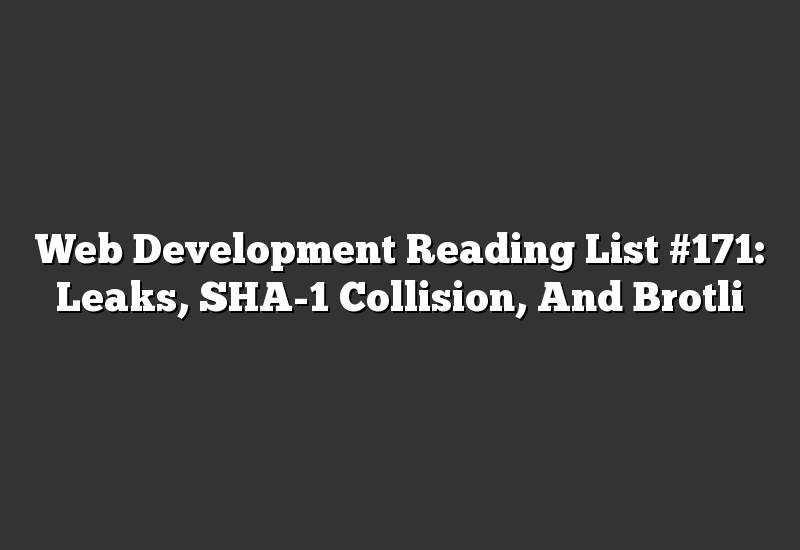 Web Development Reading List #171: Leaks, SHA-1 Collision, And Brotli