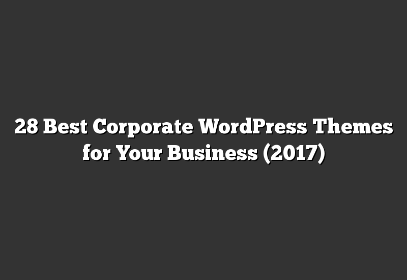 28 Best Corporate WordPress Themes for Your Business (2017)